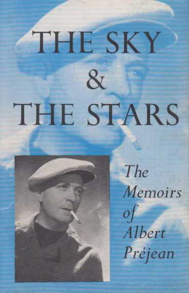 The Sky and The Stars - The Memoirs of Albert Prejean, Albert Prejean