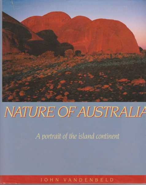 Nature of Australia - A Portrait of the Island Continent, John Vandenbeld