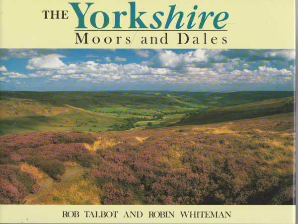 The Yorkshire Moors and Dales, Robin Whiteman [Text]