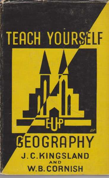Teach Yourself Geography - A Practical Book of Self-Instruction in Geography, J. Kingsland and W.B. Cornish