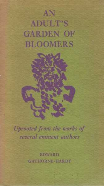 An Adult's Garden of Bloomers - Uprooted from the Works of Several Eminent Authors, Edward Gathorne-Hardy