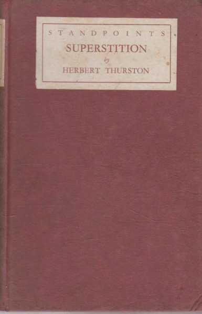 Standpoints: Superstition - A Backward Glance Over Nineteen Centuries, Herbert Thurston