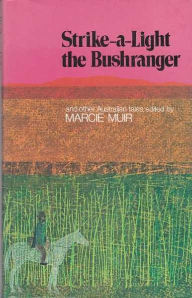 Strike-A-Light The Bushranger and Other Australian tales, Marcie Muir [Editor]