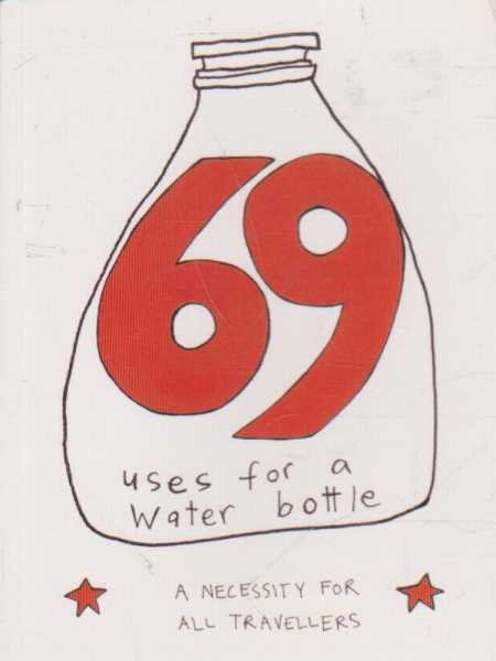69 Uses For A Water Bottle, Jon Dutton and Kathy Ready