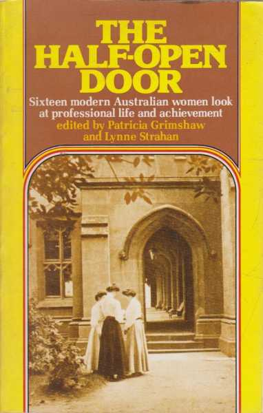 The Half Open Door - Sixteen Modern Australian Women Look At Professional Life And Achievement, Patricia Grimshaw and Lynne Strahan