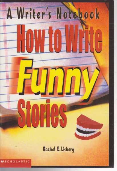 How To Write Funny Stories - A Writer's Notebook, Rachel E. Lisberg