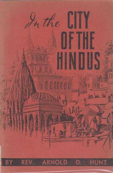 In the City of the Hindus, Rev Arnold D. Hunt