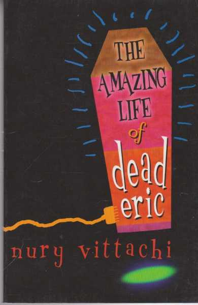 The Amazing Life of Dead Eric, Nury Vittachi
