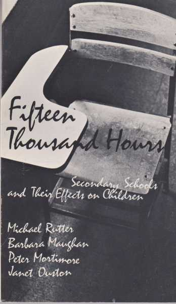 Fifteen Thousand Hours - Secondary Schools and Their Effects on Children, Michael Rutter, Barbara Maughan, Peter Mortimore, Janet Ouston with Alan Smith