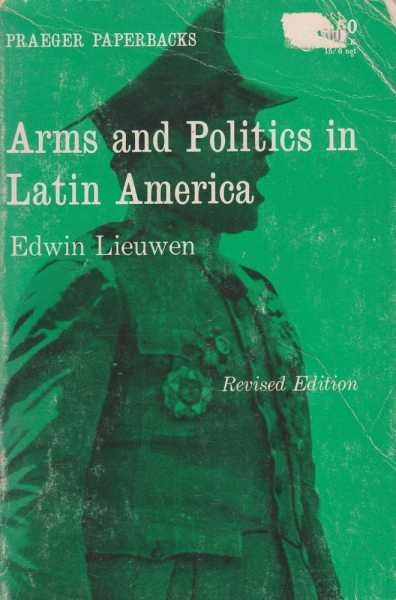 Arms and Politics in Latin America, Edwin Lieuwen