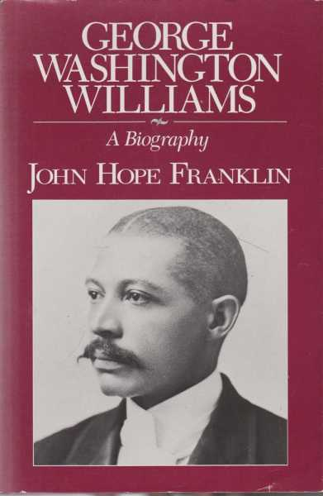 George Washington Williams - A Biography, John Hope Franklin