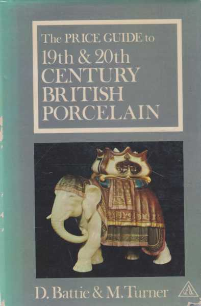 The Price Guide to 19th & 20th Century British Porcelain [Price Guide Series], D. Battie & M. Turner
