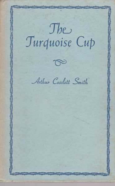 The Turquoise Cup, Arthur Cosslett Smith
