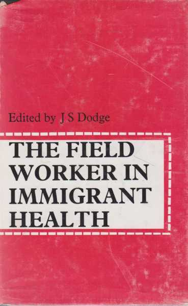 The Field Worker in Immigrant Health, J. S. Dodge [Editor]