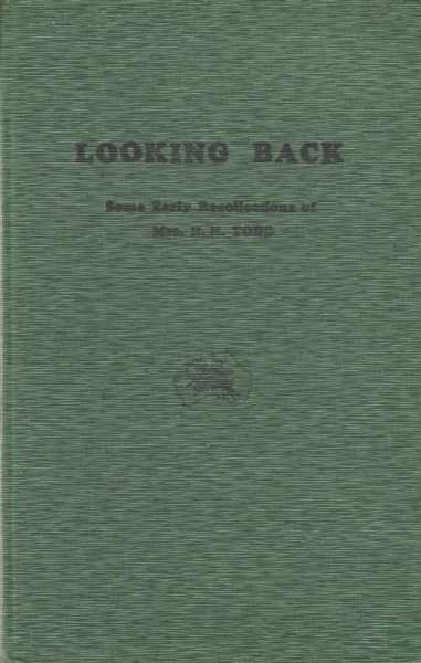 Looking Back - Some Early Recollections of Mrs R. H. Todd, Mrs H. H. Todd [Signed Edition]