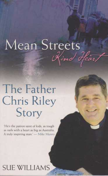 Mean Streets - Kind Heart: The Father Chris Riley Story, Sue Wiliams