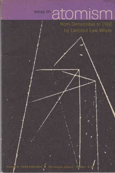 Essay on Atomism: From Democritus to 1960, Lancelot Law Whyte