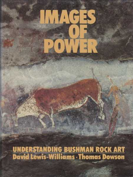 Images of Power - Understanding Bushman Rock Art, David Lewis-Williams, Thomas Dowson