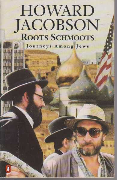 Roots Schmoots - Journeys Among Jews, Howard Jacobson