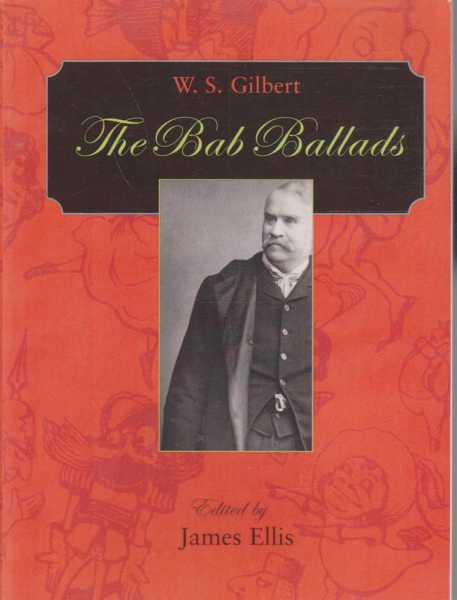 W.S. Gilbert - The Bab Ballads, James Ellis - Editor