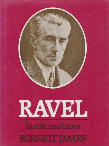Ravel - His Life And Times, Burnett James