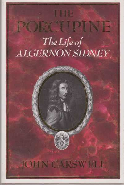 The Porcupine - The Life of Algernon Sidney, John Carswell