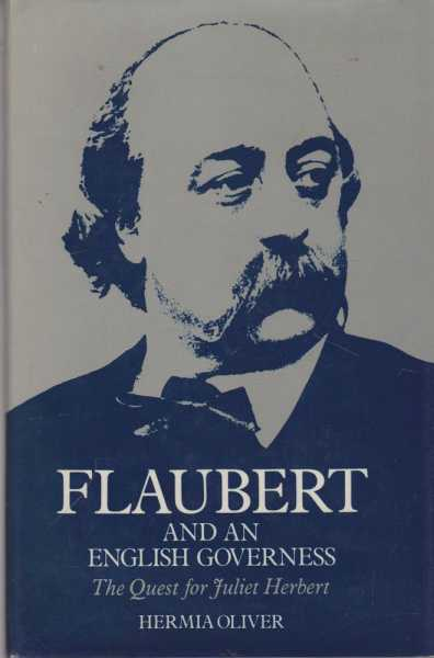 Flaubert and An English Governess - The Quest for Juliet Herbert, Hermia Oliver