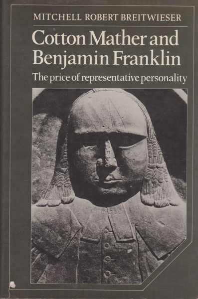 Cotton Mather and Benjamin Franklin - The Price of Representative Personality, Mitchell Robert Breitwieser