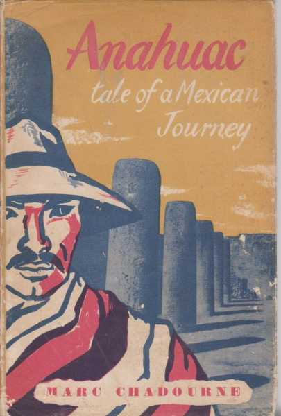 Anahuac - Tale Of A Mexican Journey, Marc Chadourne