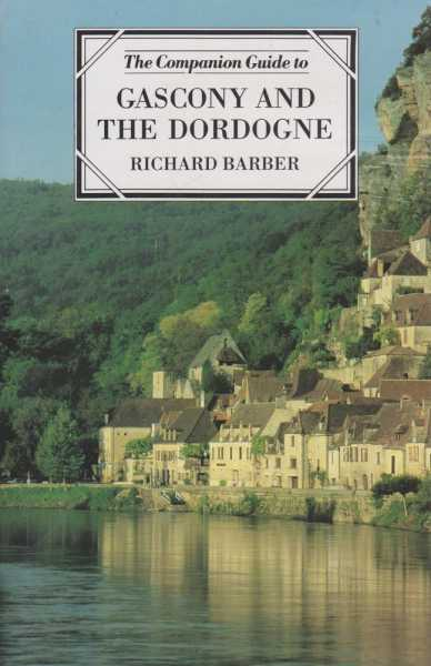 The Companion Guide to Gascony and The Dordogne, Richard Barber
