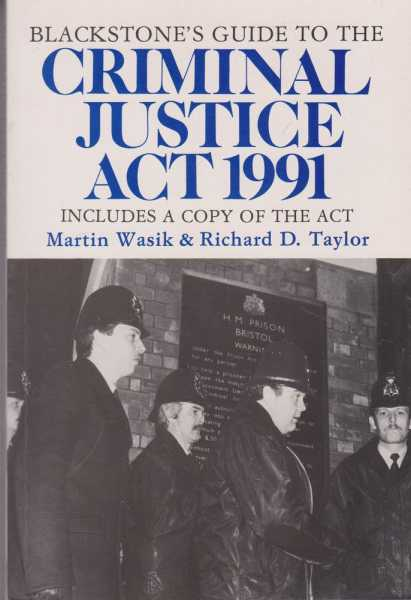 Backstone's Guide to the Criminal Justice Act 1991 [Includes a Copy of the Act], Martin Wasik & Richard D. Taylor