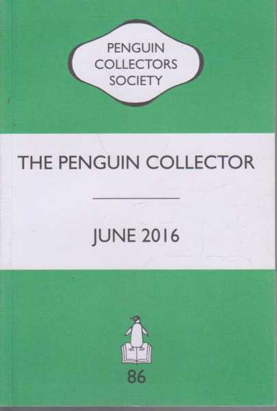 The Penguin Collector June 2016 - Number 86, Penguin Collectors Society