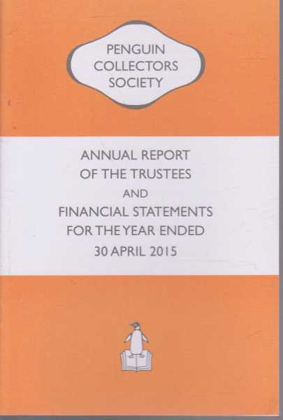 The Penguin Collector Society Annual Report Of The Trustees And Financial Statements For The Year Ended 30 April 2015, Penguin Collectors Society