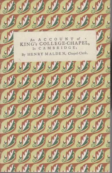 An Account of King's College-Chapel in Cambridge, Henry Malden Chapel Clerk 1769