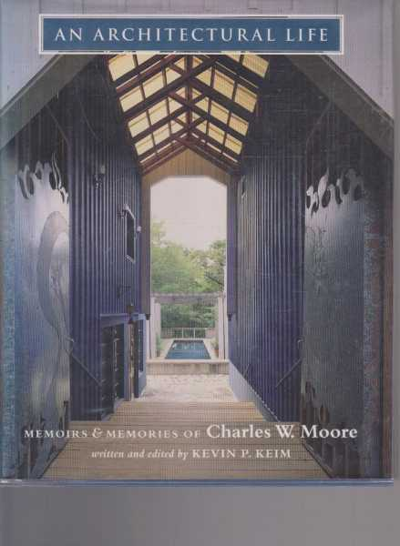 An Architectural Life - Memoirs & Memories of Charles W. Moore, Kevin P. Keim