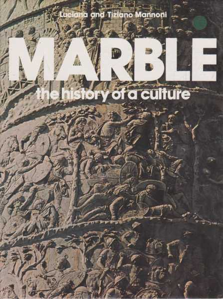 Marble - The History Of A Culture, Luciana and Tiziano Mannoni