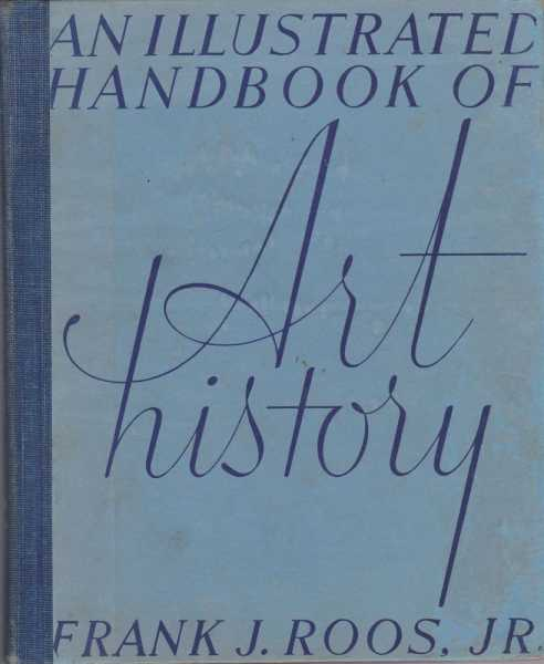 An Illustrated Handbook of Art History, Frank J. Roos, Jr