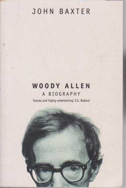 Woody Allen A Biography, John Baxter