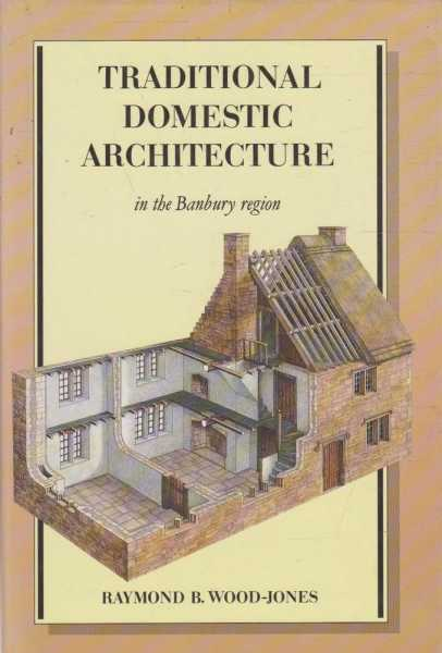 Traditional Domestic Architecture In The Banbury Region, Raymond B. Wood-Jones