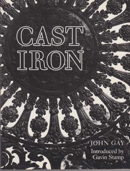 Cast Iron - Architecture and Ornament, Function and Fantasy, John Gay