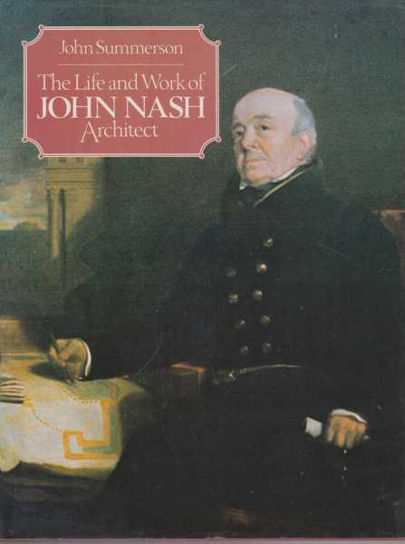 The Life and Work of John Nash Architect, John Summerson