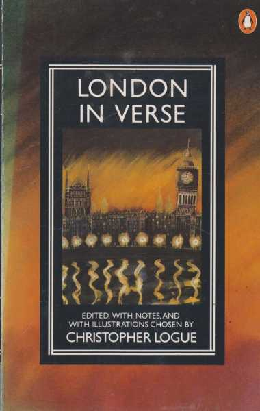 London In Verse, Christopher Logue [Edited with Notes and with Illustrations Chosen By]