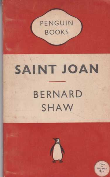 Saint Joan - A Chronicle Play in Six SCenes and An Epilogue, Bernard Shaw