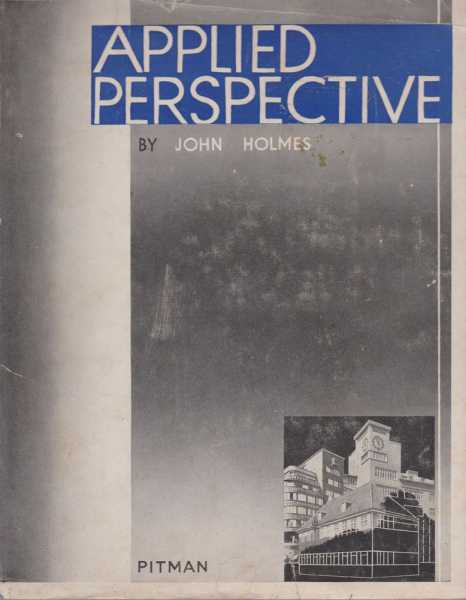 Applied Perspective - Architects, Painters and Art Students, John Holmes