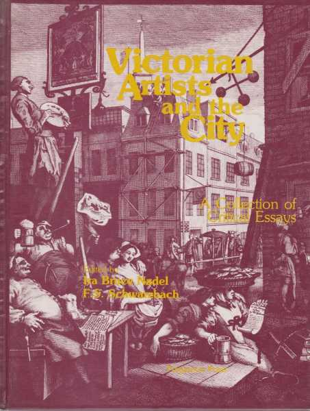 Victorian Artists and The City - A Collection of Critical Essays, Ira Bruce Nadel, F. S. Schwarzbach
