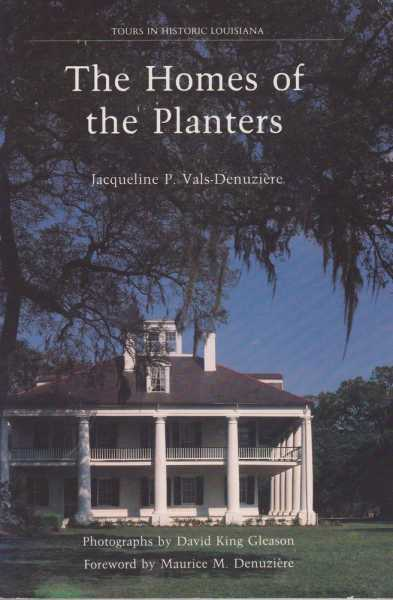 The Homes of the Planters [Tours in Historic Louisiana], Jacqueline P. Vals-Denuziere
