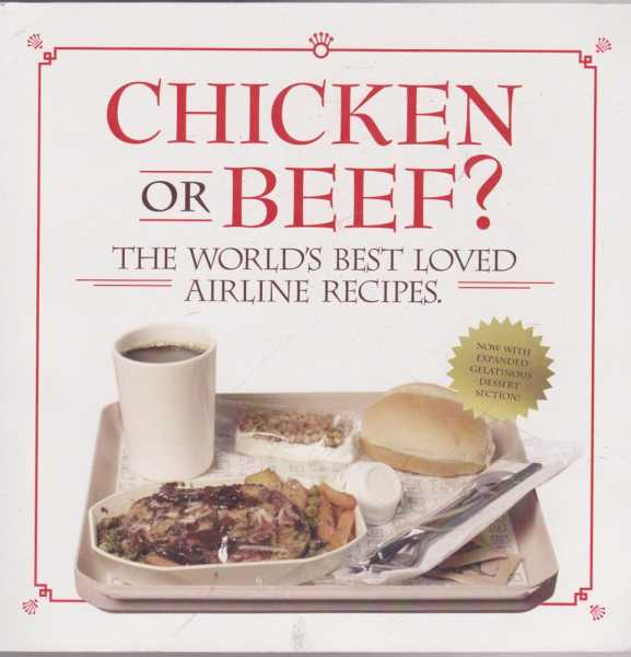 Chicken or Beef? The World's Best Loved Airline Recipes, No Author Credited
