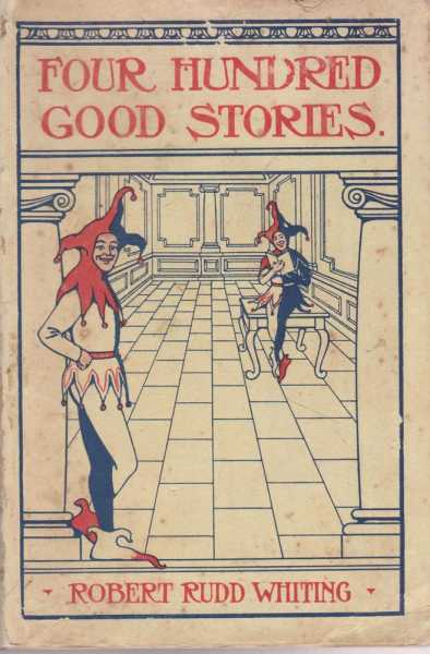 Four Hundred Good Stories, Robert Rudd Whiting [Collected]
