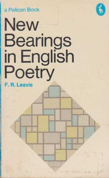 New Bearings in English Poetry - A Study of the Comprehensive Situation, F. R. Lavis