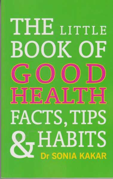 The Little Book of Good Health - Facts, Tips & Habits, Dr Sonia Kakar